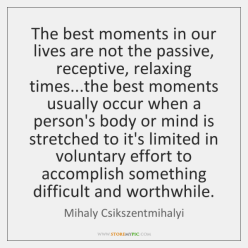 mihaly-csikszentmihalyi-the-best-moments-in-our-lives-are-quote-on-storemypic-82cb0